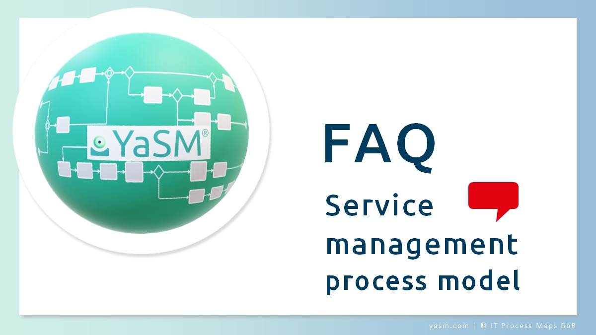 FAQ: Questions and anwers about the service management process model.