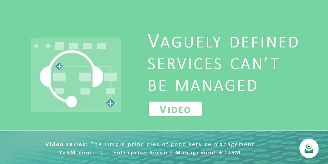 Video: Vaguely defined services can't be managed. - Service design based on the YaSM framework. - Series: Good service management, part 2.