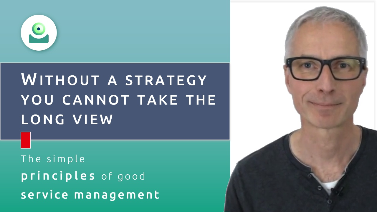 Video about the service strategy process: Without a strategy you cannot take the long view.