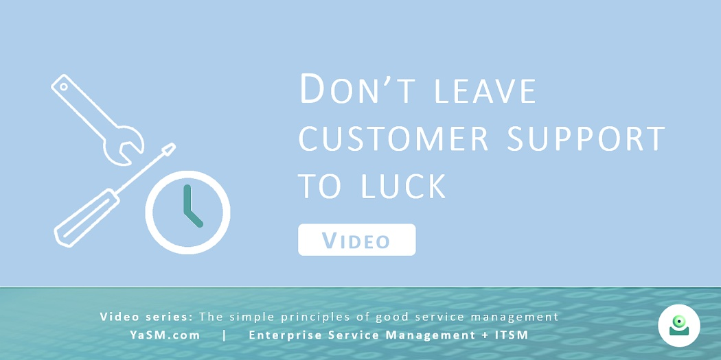 Video: Don't leave customer support to luck. Managing incidents and service requests based on the YaSM framework. - Series: Good service management, part 4.